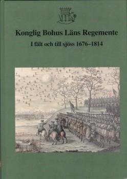 Konglig Bohus Läns Regemente I fält och till sjöss 1676-1814